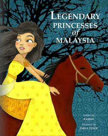 Legendary Princesses of Malaysia by Raman, illustrated by Emila Yusof (Oyez! Books, Malaysia, 2013)