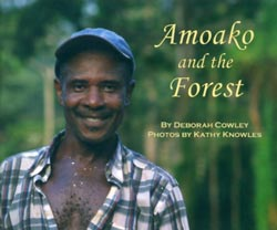 Amoako and the Forest,written by Deborah Cowley, photographs by Kathy Knowles (OSU Children's Library Fund, 2008)