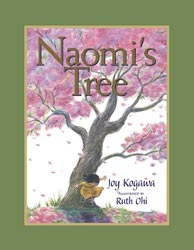 Naomi's Tree, written by Joy Kogawa, illustrated by Naomi Ohi (Fitzhenry & Whiteside, 2008/paperback 2011)