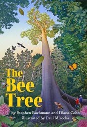 The Bee Tree,  written by Stephen Buchmann and Diana Dohn, illustrated and photographed by Paul Mirocha (Cinco Puntos Press, 2007)