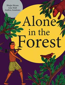 Alone in the Forest, written by Gita Wolf and Andrea Anastasio, illustrated by Bhajju Shyam, designed by Nia Murphy (Tara Books, 2012)