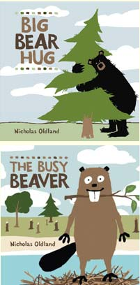 'Big Bear Hug' and 'The Busy Beaver' by Nicholas Oldland (Kids Can Press, 2009 and 2011)