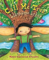 Call Me Tree / Llámame árbol, by Maya Christina Gonzales, translated by Dana Goldberg (Children's Book Press, Lee & Low Books, 2015)