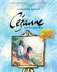 Cézanne and the Apple Boy, by Laurence Anholt (Frances Lincoln, 2009; paperback 2015)