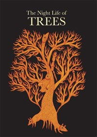 The Nightlife of Trees, by Bhajju Shyam, Durga Bai and Ram Singh Urveti; text adapted and edited from original Hindi narratives by Gita Wolf and Sirish Rao (Tara Books, 2006)