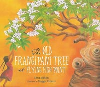 The Old Frangipani Tree at Flying Fish Point, written by by Trina Saffioti, illustrated by Maggie Prewett (Magabala Books, 2008)