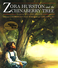 Zora Hurston and the Chinaberry Tree, written by William Miller, illustrated by Cornelius Van Wright and Yong-Ha Hu (Lee and Low, 1994)