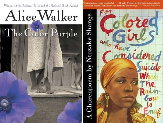 The Color Purple, by Alice Walker; and For Colored Girls Who Have Considered Suicide When The Rainbow is Enuf, by Ntozake Shange