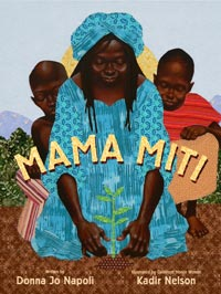 Mama Miti: Wangari Maathai and the Trees of Kenya, written by Donna Jo Napoli, illustrated by Kadir Nelson(Simon & Schuster, 2010)