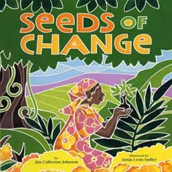 Seeds of Change: Wangari's Gift to the World, written by Jen Cullerton Johnson, illustrated by Sonia Lynn Sadler (Lee & Low Books, 2010)