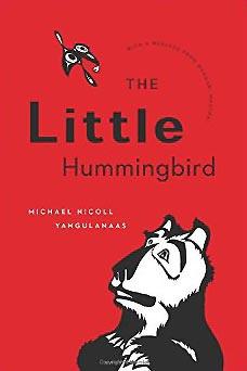 The Little Hummingbird by Michael Nicoll Yahgulanaas, with a message from Wangari Maathai (Greystone Books, 2010)