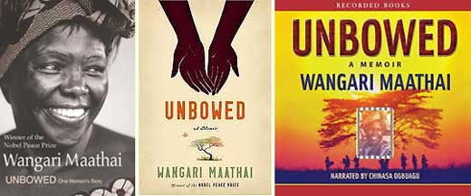 Unbowed: A Memoir, by Wangari Maathai - two covers and the audio book narrated by Chinasa Ogbuagu