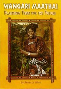 Wangari Maathai: Planting Trees for the Future, by Rebecca Allen (Houghton Mifflin School, 2006