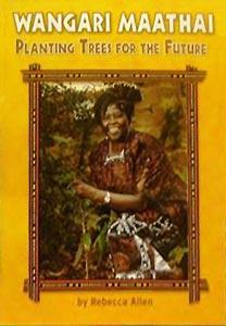 Wangari Maathai: Planting Trees for the Future, by Rebecca Allen (Houghton Mifflin School, 2006