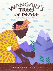 Wangari's Trees of Peace: A True Story from Africa, by Jeanette Winter (Harcourt Children's Books, 2008)
