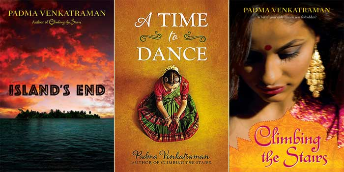 Three YA novels by Padma Venkatraman: Island's End (G. P. Putnam's Sons, 2011); A Time to Dance (Nancy Paulsen Books, 2014); Climbing the Stairs (G. P. Putnam's Sons, 2008)