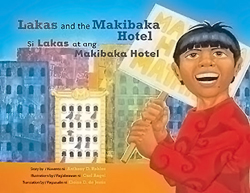 Lakas and the Makibaka Hotel/Si Lakas at ang Makibaka Hotel, written by Anthony Robles, illustrated by Carl Angel, translated by Eloisa D. de Jesús (Children's Book Press, Lee & Low Books. 2006/2016)
