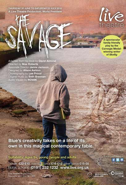 The Savage, a play by David Almond (poster for world premier production at Live Theatre, Newcastle, 2016)