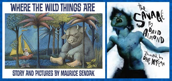 'Where the Wild Things Are' by Maurice Sendak, and 'The Savage' by David Almond, illustrated by Dave McKean