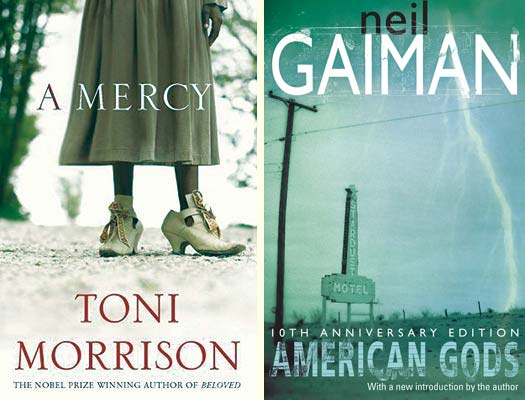 A Mercy, by Toni Morrison; and American Gods, by Neil Gaiman