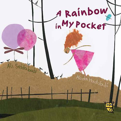 A Rainbow in My Pocket, written by Alia Seidabadi, illustrated by Hoda Haddadi (Tiny Owl Publishing, 2016)