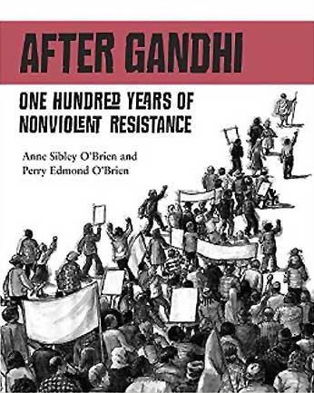 After Gandhi: One Hundred Years of Nonviolent Resistance, by Anne Sibley O'Brien and Perry Edmond O'Brien (Charlesbridge, 2009)