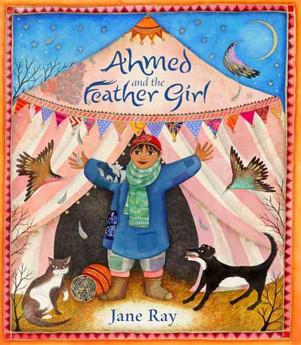 Ahmed and the Feather Girl, by Jane Ray (Janetta Otter-Barry Books, Frances Lincoln, 2010/Paperback 2014)