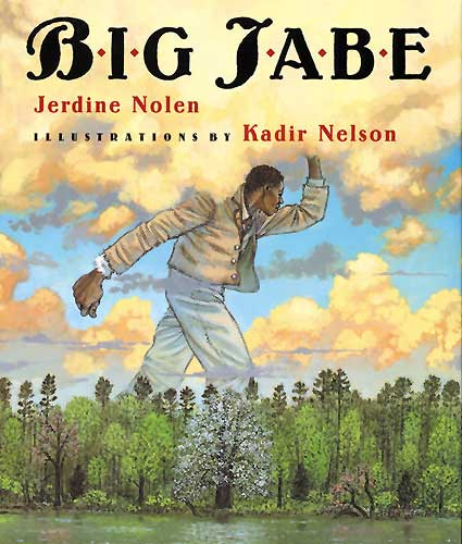 Big Jabe, written by Jerdine Nolen, illustrated by Kadir Nelson (Amistad, HarperCollins, 2003)