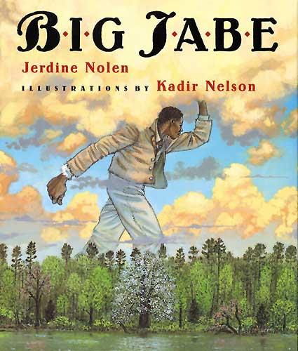 Big Jabe, written by Jerdine Nolen, illustrated by Kadir Nelson (Amistad, HarperCollins, 2003)