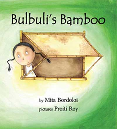 Bulbuli's Bamboo, written by Mita Bordoloi, illustrated by Proiti Roy (Tulika Publishers, 2012)