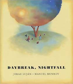 Daybreak, Nightfall, written by Jorge Luján, illustrated by Manuel Monroy, translated by John Oliver Simon and Rebecca Parfitt (Groundwood Books, 2003)