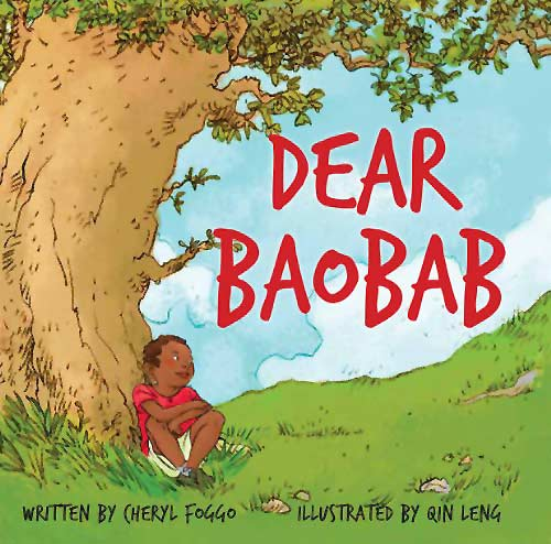 Dear Baobab, written by Cheryl Foggo, illustrated by Qin Leng (Second Story Press, 2011)
