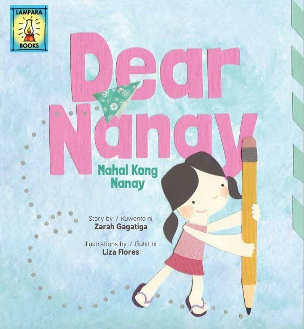 Dear Nanay, written by Zarah Gagatiga, illustrated by Liza Flores (Lampara Books, Philippines)