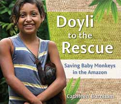 Doyli to the Rescue: Saving Baby Monkeys in the Amazon, by Cathleen Burnham (Crickhollow Books, 2015)