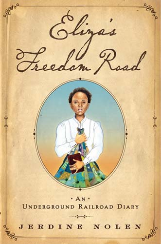 Eliza's Freedom Road, written by Jerdine Nolen, illustrated by Shadra Strickland (Paula Wiseman Books, Simon & Schuster, 2011)