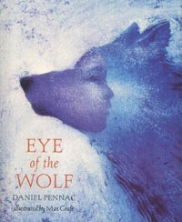 Eye of the Wolf,written by Daniel Pennac, illustrated by Max Grafe, translated by Sarah Adams (aka Ardizzone) (Walker Books, 2002; first published as L'oeil du loup by Éditions Nathan, France, 1982)