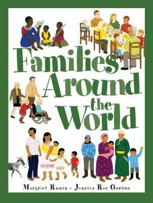 Families Around the World, by Margriet Ruurs, illustrated by Jessica Rae Gordon (Kids Can Press, 2014)