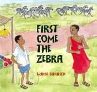 First Come the Zebra, by Lynne Barasch (Lee & Low Books, 2009)