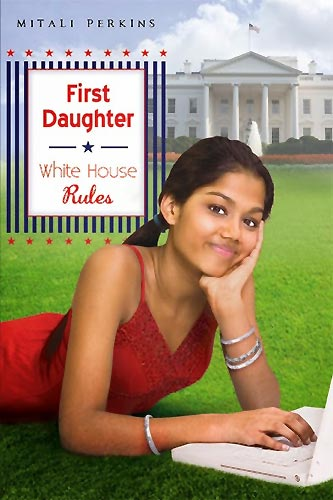 First Daughter: White House Rules, by Mitali Perkins (Dutton Children's Books, 2008)