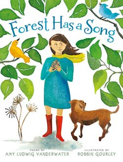 Forest Has a Song, written by Amy Ludwig VanDerwater, illustrated by Robbin Gourley (Clarion Books, 2013)