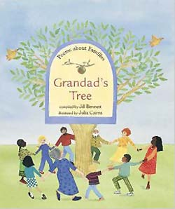 Grandad's Tree: Poems About Families, compiled by Jill Bennett, illustrated by Julia Cairns (Barefoot Books, 2003)