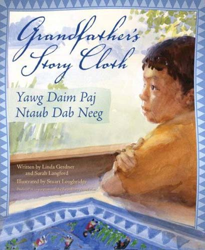 Grandfather's Story Cloth / Yawg Daim Paj Ntaub Dab Neeg, written Linda Gerdner and Sarah Langford, illustrated by Stuart Loughridge (Shen's Books, 2008)