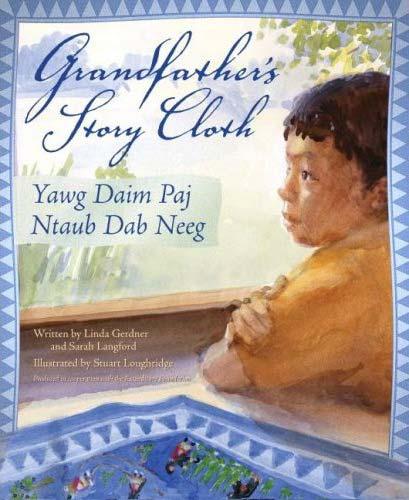 Grandfather's Story Cloth / Yawg Daim Paj Ntaub Dab Neeg, written Linda Gerdner and Sarah Langford, illustrated by Stuart Loughridge (Shen's Books, 2008)