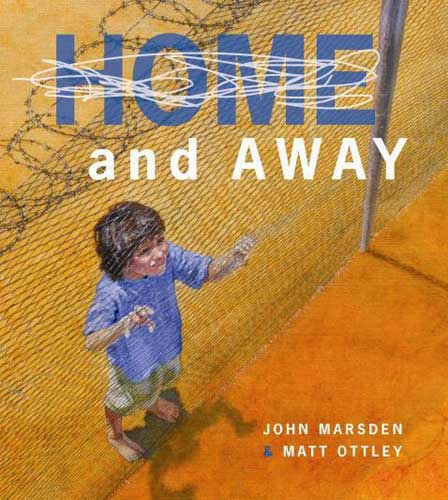 Home and Away, written by John Marsden, illustrated by Matt Ottley (Lothian Children's Books, 2008)