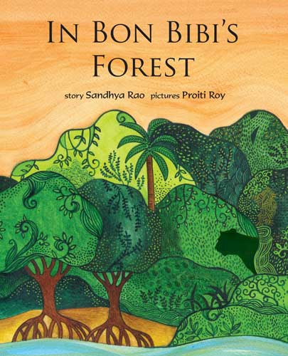 'In Bon Bibi's Forest' writtten by Sandhya Rao, illustrated by Proiti Roy (Tulika Books, 2013)