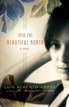 Into the Beautiful North, by Luis Alberto Urrea (Little, Brown & Co., 2009; Back Bay Books, reprint edition, 2010)