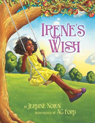 Irene's Wish, written by Jerdine Nolen, illustrated by A G Ford (Paula Wiseman Books/Simon & Schuster, 2014)