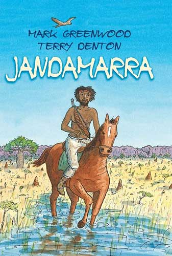Jandamarra, written by Mark Greenwood, illustrated by Terry Denton (Allen & Unwin, 2013)