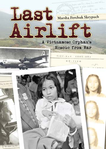 Last Airlift: A Vietnamese Orphan's Rescue from War by Marsh Forchuk Skrypuch (Pajama Press, 2011)