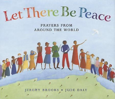 Let There be Peace: Prayers from Around the World, selected by Jeremy Brooks, illustrated by Jude Daly (Frances Lincoln, 2009)